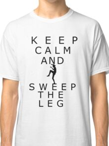 Keep calm and sweep the leg Classic T-Shirt