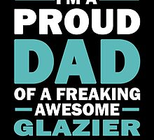 I'M A Proud Dad Of A Freaking Awesome Glazier And Yes She Bought Me This by aestheticarts