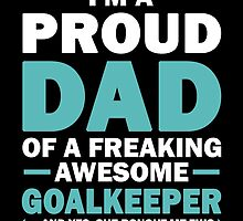 I'M A Proud Dad Of A Freaking Awesome Goalkeeper And Yes She Bought Me This by aestheticarts