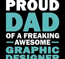 I'M A Proud Dad Of A Freaking Awesome Graphic Designer And Yes She Bought Me This by aestheticarts