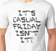 Its Casual Friday isn't it? T-Shirt