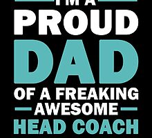 I'M A Proud Dad Of A Freaking Awesome Head Coach And Yes She Bought Me This by aestheticarts