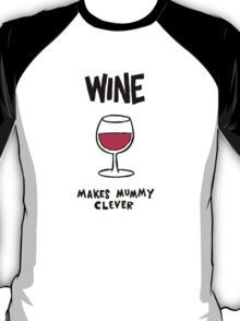 Wine makes mummy clever T-Shirt
