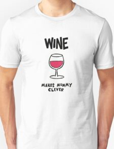 Wine makes mummy clever Unisex T-Shirt