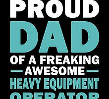 I'M A Proud Dad Of A Freaking Awesome Heavy Equipment Operator And Yes She Bought Me This by aestheticarts