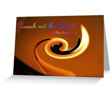 Quench Not The Spirit Greeting Card
