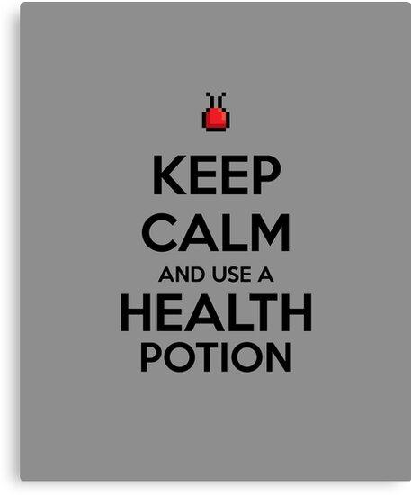 Keep Calm and use a Health Potion by aizo