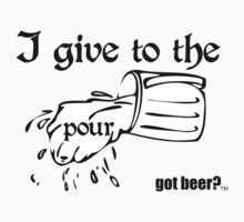 I give to the pour - Got Beer by fsmooth