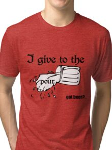 I give to the pour - Got Beer Tri-blend T-Shirt