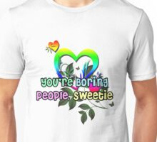 You're Boring People Sweetie! Unisex T-Shirt