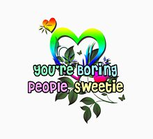 You're Boring People Sweetie! T-Shirt