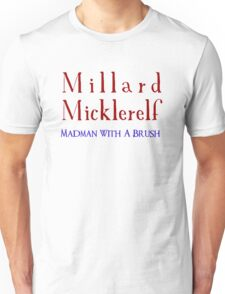Millard Micklerelf: Madman With a Brush T-Shirt Unisex T-Shirt