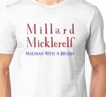 Millard Micklerelf: Madman With a Brush T-Shirt Unisex T-Shirt