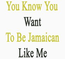 You Know You Want To Be Jamaican Like Me by supernova23
