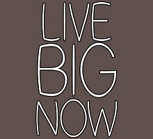 LIVE BIG NOW T-Shirt