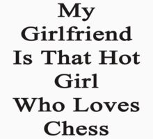 My Girlfriend Is That Hot Girl Who Loves Chess by supernova23