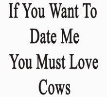 If You Want To Date Me You Must Love Cows by supernova23