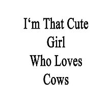 I'm That Cute Girl Who Loves Cows Photographic Print