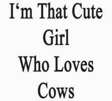 I'm That Cute Girl Who Loves Cows by supernova23