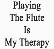 Playing The Flute Is My Therapy by supernova23