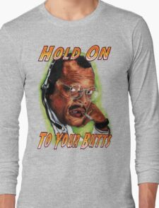 Hold on to Your Butts! Long Sleeve T-Shirt