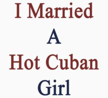 I Married A Hot Cuban Girl by supernova23