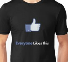 Everyone likes me Unisex T-Shirt
