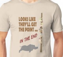 Looks Like They'll Get The Point In The End Unisex T-Shirt