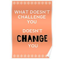 What Doesn't Challange You, Doesn't Change You Poster