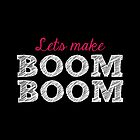 Let's make BOOM BOOM by iLikeiLike