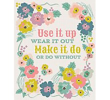 Use it up Floral quote and pattern Photographic Print