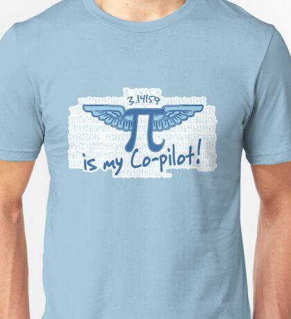 Pi is my Co- pi lot Unisex T-Shirt