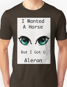 I wanted a horse, But i got you Unisex T-Shirt