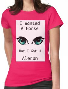 I wanted a horse, But i got you Womens Fitted T-Shirt