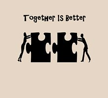 TOGETHER IS BETTER Unisex T-Shirt