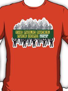 The public sucks! Fuck hope. T-Shirt