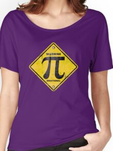 Warning Pi is Irrational Women's Relaxed Fit T-Shirt