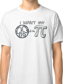 I want my Peace of the Pi Classic T-Shirt