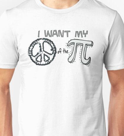 I want my Peace of the Pi Unisex T-Shirt