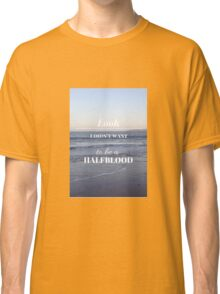 Look I didn't want to be a Halfblood- Percy Jackson Classic T-Shirt