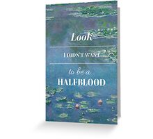 Look, I didn't want to be a Halfblood- Percy Jackson- Waterlillies Greeting Card