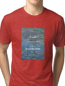 Look, I didn't want to be a Halfblood- Percy Jackson- Waterlillies Tri-blend T-Shirt