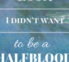 Look, I didn't want to be a Halfblood- Percy Jackson- Waterlillies Sticker