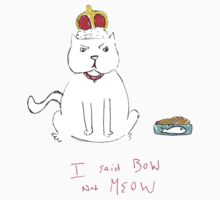 I said BOW not MEOW by orgarren