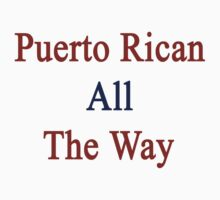 Puerto Rican All The Way by supernova23