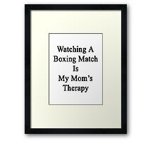 Watching A Boxing Match Is My Mom's Therapy Framed Print
