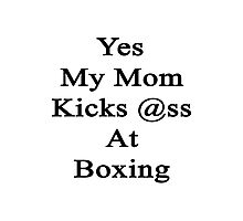 Yes My Mom Kicks Ass At Boxing Photographic Print