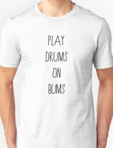 PLAY DRUMS ON BUMS Unisex T-Shirt