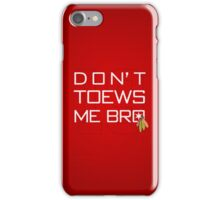 Don't TOEWS Me Bro iPhone Case/Skin