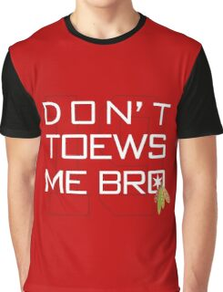 Don't TOEWS Me Bro Graphic T-Shirt